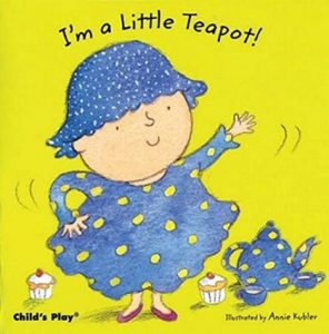 I'm A Little Teapot, Livre cartonné illustré par Annie Kubler