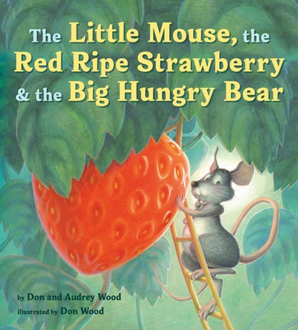 The Little Mouse, the Red Ripe Strawberry and the Big Hungry Bear, un album d'Audrey et Don Wood