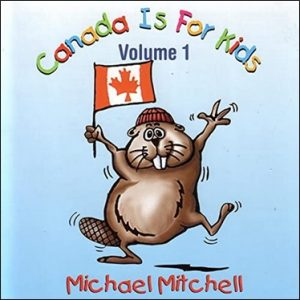 Canada Is For Kids Volume I de Michael Mitchell