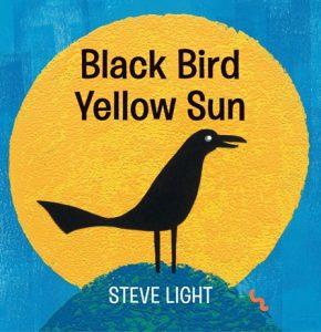 Black Bird Yellow Sun de Steve Light