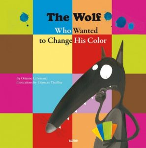 The Wolf Who Wanted to Change His Color Orianne Lallemand Livre couleurs anglais